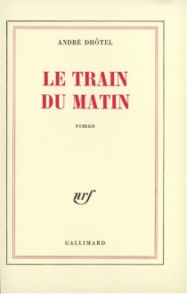 Le Train du matin - AndréDhôtel
