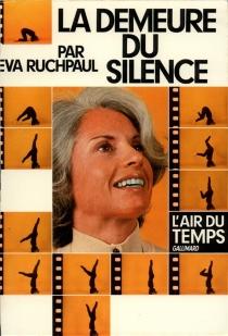 La Demeure du silence : entretiens avec Anne Philipe - ÉvaRuchpaul