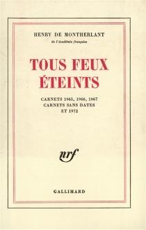 Tous feux éteints : carnets 1965, 1966, 1967, carnets sans dates et carnets 1972 - Henry deMontherlant