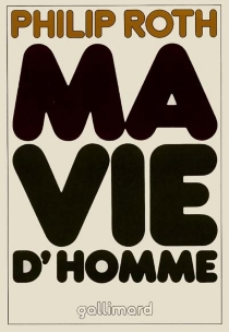 Ma vie d'homme - Philip Roth