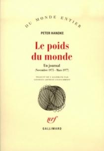 Le poids du monde : un journal, novembre 1975-mars 1977 - PeterHandke