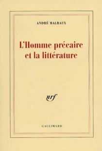 L'Homme précaire et la littérature - AndréMalraux