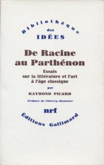 De Racine au Parthénon : essais sur la littérature et l'art à l'âge classique - RaymondPicard