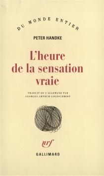 L'heure de la sensation vraie - PeterHandke