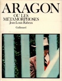 Aragon ou les Métamorphoses - Jean-LouisRabeux