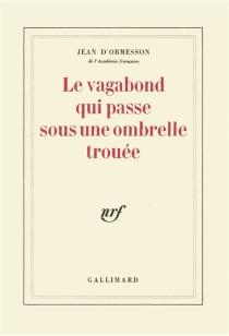 Le vagabond qui passe sous une ombrelle trouée - Jean d'Ormesson