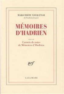 Mémoires d'Hadrien| Suivi de Carnets de notes de Mémoires d'Hadrien - MargueriteYourcenar