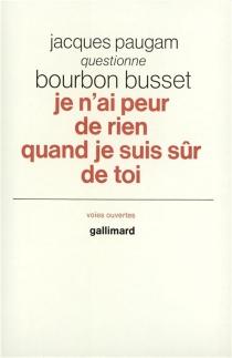 Je n'ai peur de rien quand je suis sûr de toi : Jacques Paugam questionne Bourbon Busset - JacquesPaugam