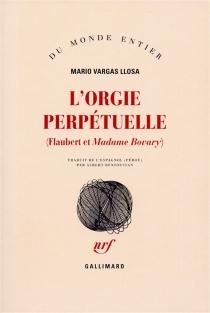 L'orgie perpétuelle : Flaubert et Madame Bovary - MarioVargas Llosa