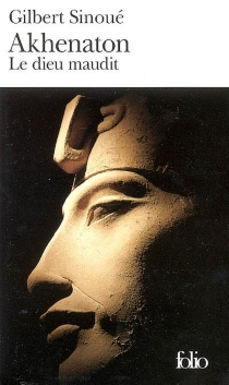 Akhenaton : le dieu maudit - GilbertSinoué