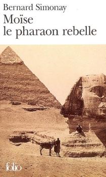 Moïse, le pharaon rebelle - BernardSimonay