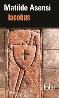 Iacobus : une enquête du moine-soldat Galcerán de Born - MatildeAsensi