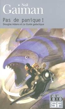 Pas de panique ! : Douglas Adams et Le guide galactique - NeilGaiman