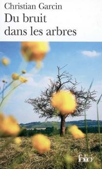 Du bruit dans les arbres - ChristianGarcin