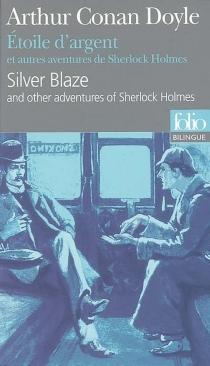 Etoile d'argent : et autres aventures de Sherlock Holmes| Silver blaze : and other adventures of Sherlock Holmes - Arthur ConanDoyle