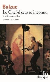 Le chef-d'oeuvre inconnu : Pierre Grassou et autres nouvelles - Honoré deBalzac