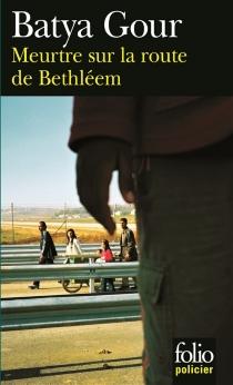 Meurtre sur la route de Bethléem : une enquête du commissaire Michaël Ohayon - BatyaGour