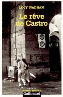 Le rêve de Castro - LucyWadham