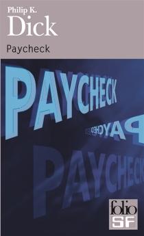 Paycheck : et autres récits - Philip KindredDick