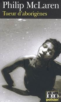 Tueur d'aborigènes : une enquête de la brigade aborigène - PhilipMcLaren