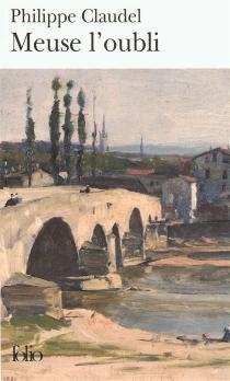 Meuse l'oubli - PhilippeClaudel