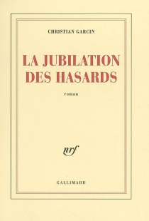 La jubilation des hasards - Christian Garcin