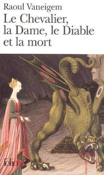 Le chevalier, la dame, le diable et la mort - RaoulVaneigem