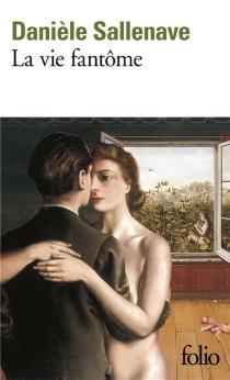 La vie fantôme - DanièleSallenave