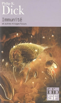 Immunité : et autres mirages futurs - Philip Kindred Dick