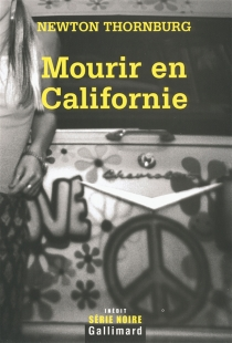 Mourir en Californie - Newton Thornburg