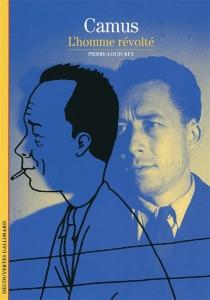 Camus : l'homme révolté - Pierre-LouisRey