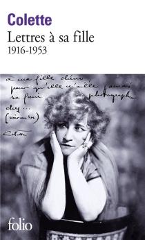 Lettres à sa fille : 1916-1953 - Colette