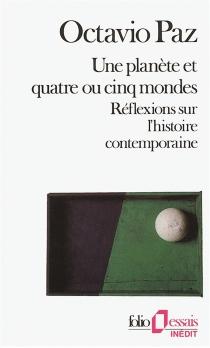Une planète et quatre ou cinq mondes : réflexions sur l'histoire contemporaine - OctavioPaz