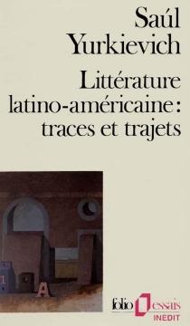 Littérature latino-américaine : traces et trajets - SaúlYurkievich