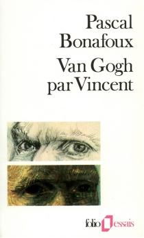 Van Gogh par Vincent - PascalBonafoux
