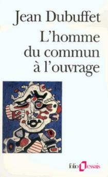 L'homme du commun à l'ouvrage - JeanDubuffet