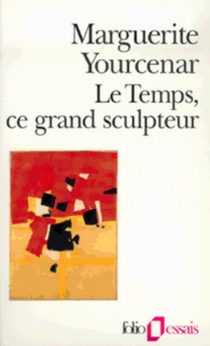 Le Temps, ce grand sculpteur - Marguerite Yourcenar