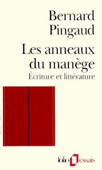Les anneaux du manège : écriture et littérature - BernardPingaud
