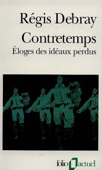Contretemps : éloge des idéaux perdus - RégisDebray