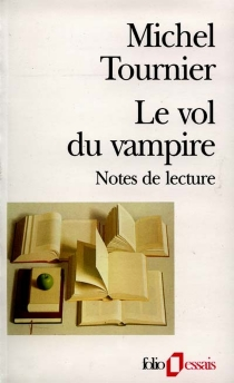 Le vol du vampire : notes de lecture - Michel Tournier