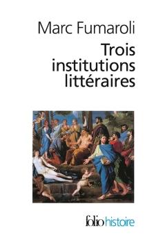 Trois institutions littéraires - MarcFumaroli