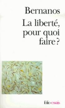 La Liberté pour quoi faire ? - GeorgesBernanos