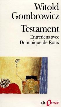 Testament : entretiens avec Dominique de Roux - WitoldGombrowicz