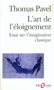 L'art de l'éloignement : essai sur l'imagination classique - Thomas G.Pavel