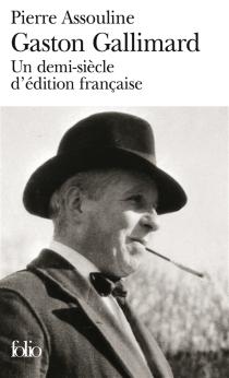 Gaston Gallimard : un demi-siècle d'édition française - PierreAssouline