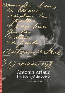 Antonin Artaud : un insurgé du corps - ÉvelyneGrossman