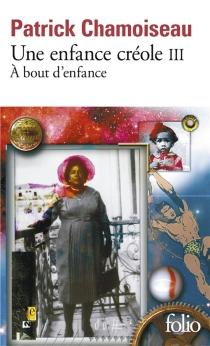 Une enfance créole - PatrickChamoiseau
