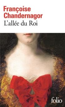 L'allée du roi : souvenirs de Françoise d'Aubigné marquise de Maintenon épouse du roi de France - FrançoiseChandernagor