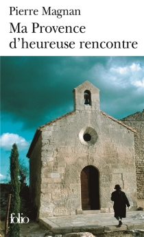 Ma Provence d'heureuse rencontre : guide secret - Pierre Magnan
