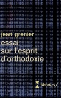 Essai sur l'esprit d'orthodoxie - JeanGrenier
